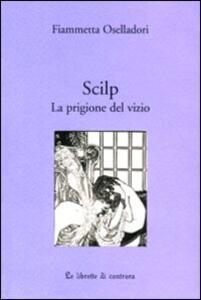 Scilp. La prigione del vizio