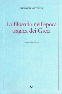 La filosofia nell'epoca tragica dei greci
