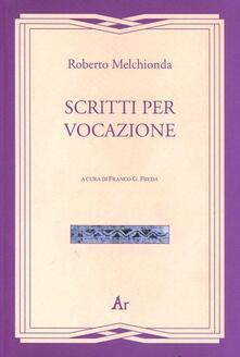 Scritti per vocazione - Roberto Melchionda - copertina