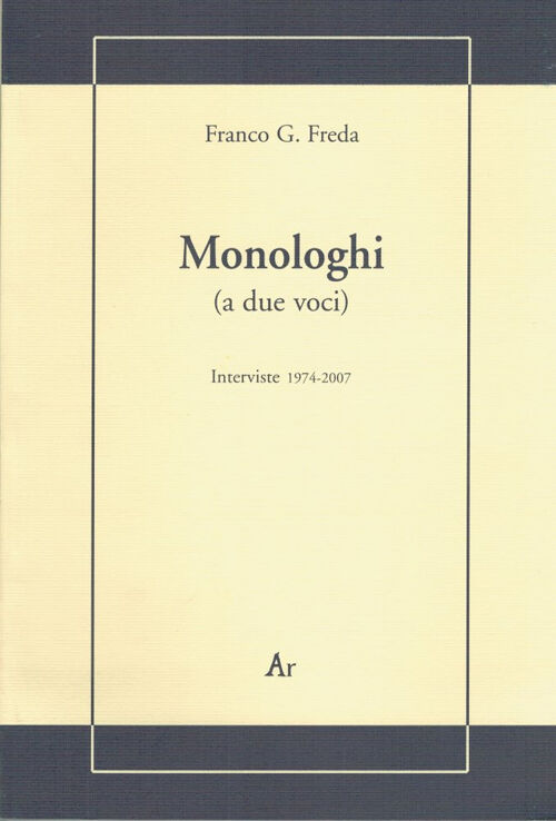 Monologhi (a due voci). Interviste 1974-2007