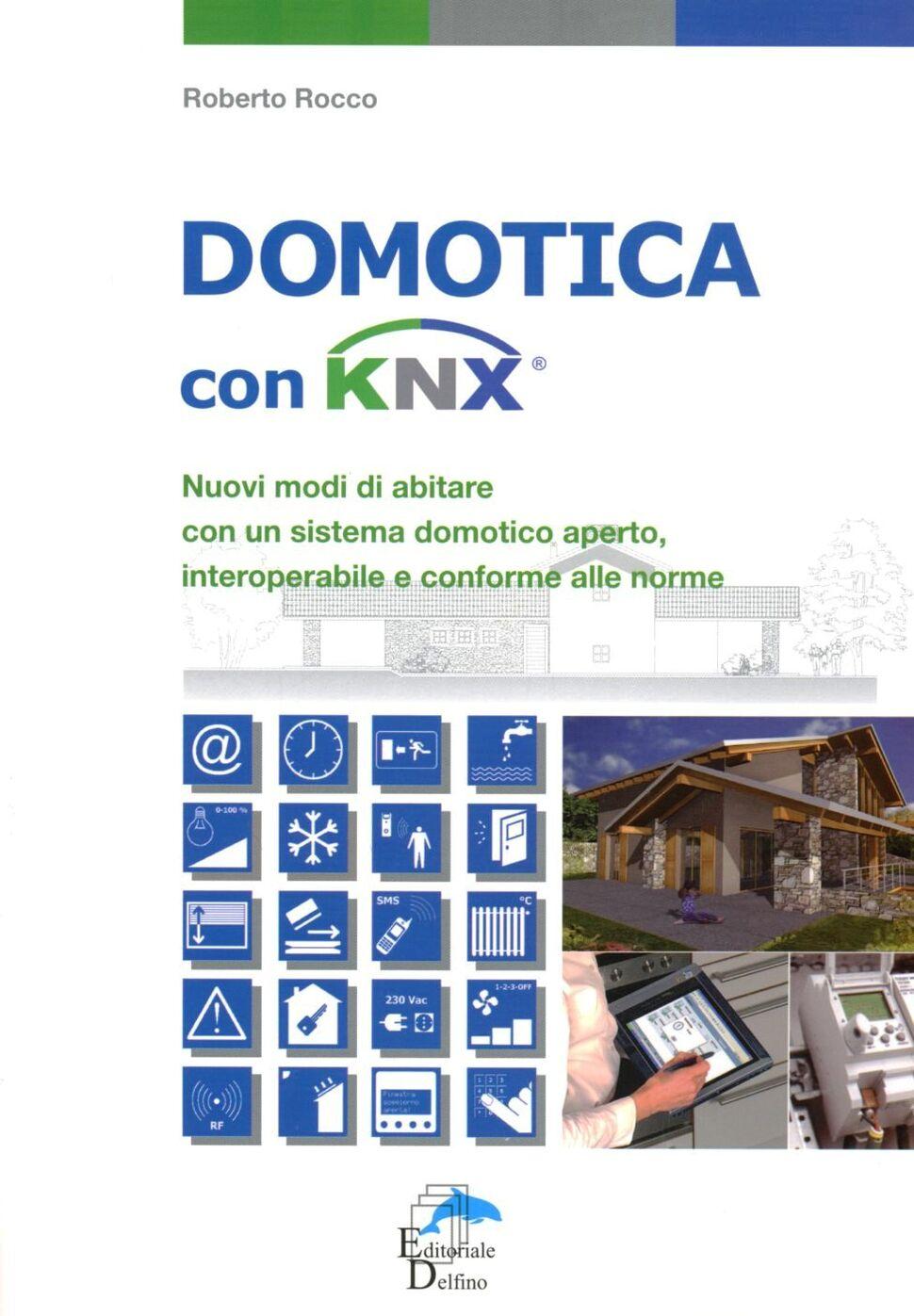 Domotica con KNX. Nuovi modi di abitare con un sistema domotico aperto, interoperabile e conforme alle norme