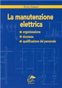 La manutenzione elettrica. Organizzazione, sicurezza, qualificazione del personale