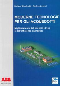 Moderne tecnologie per gli acquedotti. Miglioramento del bilancio idrico e dell'efficienza energetica