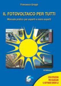 Il fotovoltaico per tutti. Manuale pratico per esperti e meno esperti