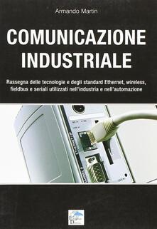 Comunicazione industriale. Rassegna delle tecnologie e degli standard ethernet, wireless, fieldbus e seriali utilizzati nellindustria e nellautomazione.pdf