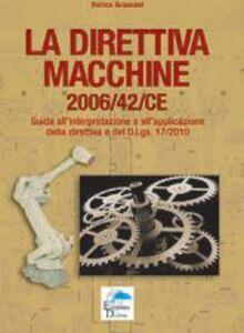 La direttiva macchine 2006/42/CE. Guida all'interpretazione e all'applicazione della direttiva e del D.Lgs. 17/2010