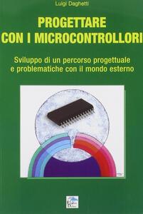 Progettare con i microcontrollori. Sviluppo di un percorso pregettuale e problematiche con il mondo esterno