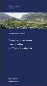 Arco nel romanzo non scritto di Vasco Pratolini