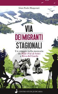 Via dei migranti stagionali. Un viaggio nella memoria da Malé (Val di Sole) a Riva del Garda