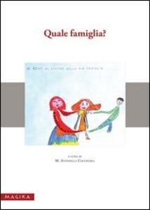 Quale famiglia? Giornata di studio e riflessione sull'evoluzione dei modelli familiari fra tradizione... (Messina, 4 dicembre 2007)