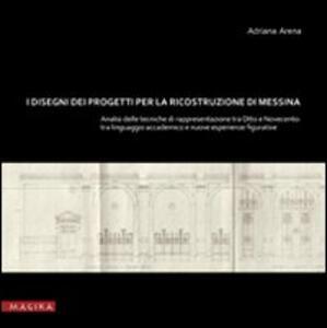 I disegni dei progetti per la ricostruzione di Messina. Analisi delle tecniche di rappresentazione tra Otto e Novecento. Tra linguaggio accademic o e nuove esperienze