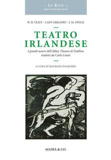 Teatro irlandese. I grandi autori dell'Abbey Theatre di Dublino tradotti da Carlo Linati - William Butler Yeats,Augusta Gregory,John M. Synge - copertina