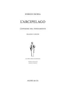 L' arcipelago. L'apparire del fondamento. Drammi e liriche - Enrico Ischia - copertina