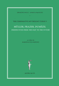 The comparative mythology today. Vol. 1: Müller, Frazer, Dumézil. Perspectives from the past to the future. Atti del convegno Academia Belgica (Roma, 12 ottobre 2017). - copertina