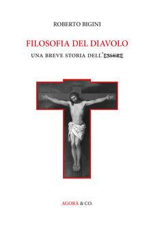 Filosofia del diavolo. Una breve storia dell'Essere - Roberto Bigini - copertina