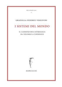 I sistemi del mondo. Il cammino dell'astrologia da Tolomeo a Copernico - Graziella Federici Vescovini - copertina