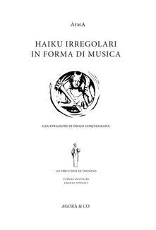 Haiku irregolari in forma di musica. Ediz. italiana e inglese - Aima - copertina