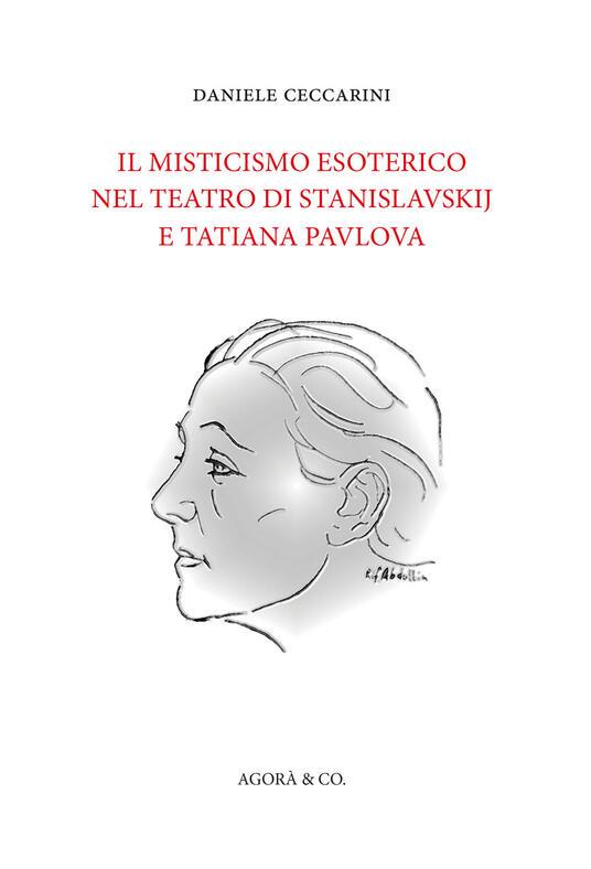 Il misticismo esoterico nel teatro di Stanislavskij e Tatiana Pavlova - Daniele Ceccarini - copertina