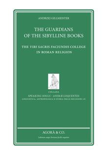 The Guardians of the sibylline books. The Viri sacris faciundis college in roman religion - Andrzej Gillmeister - copertina