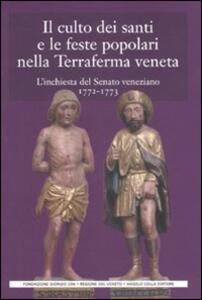 Il culto dei santi e le feste popolari nella Terraferma veneta. L'inchiesta del Senato veneziano (1772-1773)