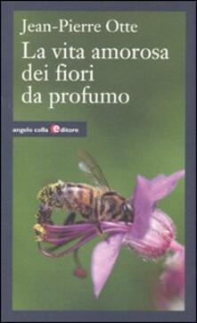 Vita amorosa dei fiori da profumo - Jean-Pierre Otte - copertina