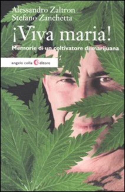 Viva maria! Memorie di un coltivatore di marijuana - Alessandro Zaltron,Stefano Zanchetta - copertina