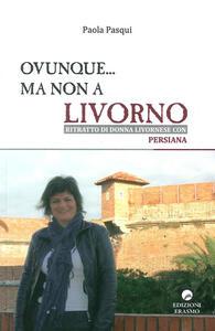 Ovunque... ma non a Livorno. Ritratto di donna livornese con persiana
