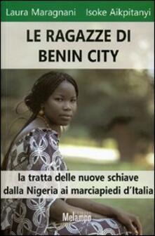 Le ragazze di Benin City. La tratta delle nuove schiave dalla Nigeria ai marciapiedi d'Italia - Laura Maragnani,Isoke Aikpitanyi - copertina