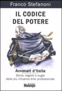 Il codice del potere. Avvocati d'Italia. Storie, segreti e bugie della più influente élite professionale