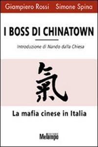 I boss di Chinatown. La mafia cinese in Italia - Giampiero Rossi,Simone Spina - copertina