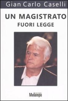 Un magistrato fuori legge - Gian Carlo Caselli - copertina