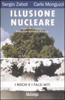 Illusione nucleare. I rischi e i falsi miti - Sergio Zabot,Carlo Monguzzi - copertina