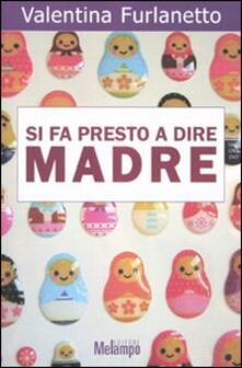 Si fa presto a dire madre - Valentina Furlanetto - copertina