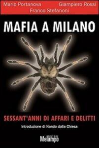 Mafia a Milano. Sessant'anni di affari e delitti - Mario Portanova,Giampiero Rossi,Franco Stefanoni - copertina