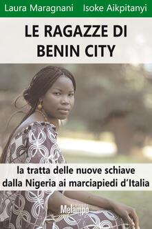 Le ragazze di Benin City. La tratta delle nuove schiave dalla Nigeria ai marciapiedi d'Italia - Isoke Aikpitanyi,Laura Maragnani - ebook