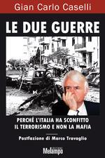 Le due guerre. Perché l'Italia ha sconfitto il terrorismo e non la mafia