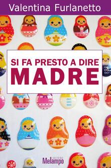 Si fa presto a dire madre - Valentina Furlanetto - ebook