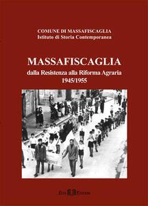 Massa Fiscaglia. Dalla Resistenza alla riforma agraria (1945-1955)