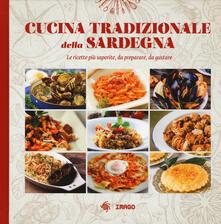 Cucina tradizionale della Sardegna. Le ricette più saporite, da preparare, da gustare.pdf
