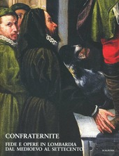 Confraternite. Fede e opere in Lombardia dal Medioevo al Settecento