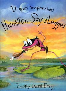 Osteriacasadimare.it Il quasi impavido Hamilton Squidlegger. Ediz. illustrata Image