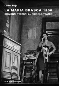 La Maria Brasca 1960. Giovanni Testori al Piccolo Teatro