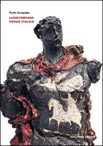 Lucio Fontana. Torso italico. Ediz. illustrata