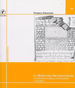 Le murature archeologiche: conoscenza storica, tecnologica, materica