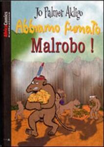 Abbiamo fumato Malrobo!