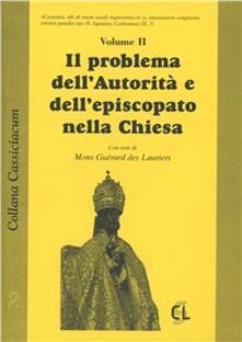 Il problema dell'autorità e dell'episcopato nella chiesa - Michel Louis Guérard des Lauriers,Francesco Ricossa - copertina