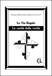 La via regale. La carità della verità - Michel Louis Guérard des Lauriers - copertina