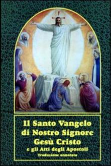 Il santo vangelo di nostro Signore Gesù Cristo e gli Atti degli Apostoli. Con traduzione annotata