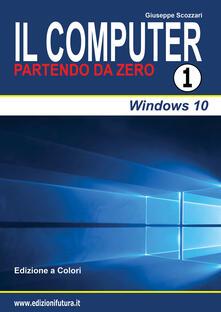 Il computer partendo da zero. Vol. 1: Windows 10..pdf