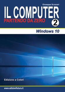 Il computer partendo da zero. Vol. 2: Windows 10..pdf